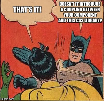 Doesn't it introduce a coupling between your component and the css library?
