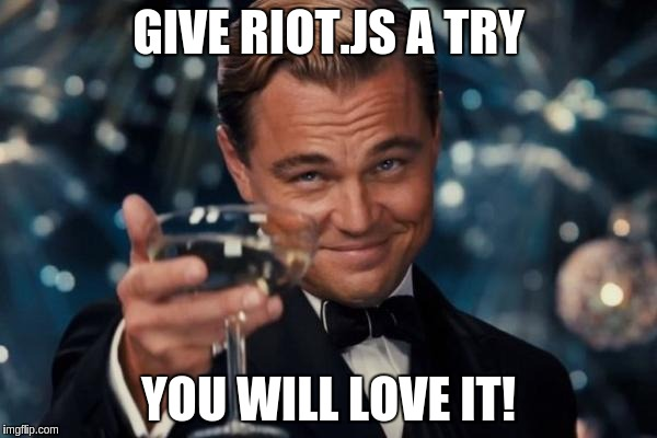 Give Riot.js a try, you will love it!