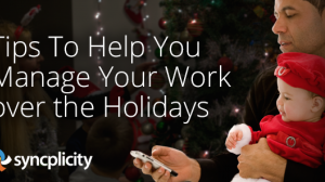 Tips to help you manage your work over the holidays