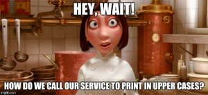 Hey, wait! How do we call our service to print in upper cases?