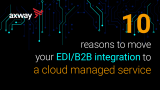 10 reasons to move your EDI/B2B integration to a cloud managed service [INFOGRAPHIC]