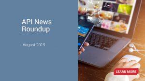 API News Roundup – August 2019