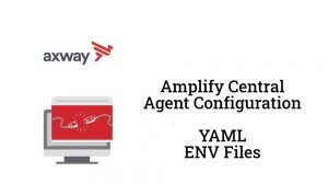 Amplify Central Agent Configuration YAML and ENV Files