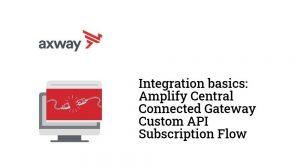 Amplify Central Connected Gateway Custom API Subscription Flow basics
