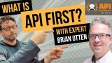What is API First and how can I leverage it to add business value to my organization?