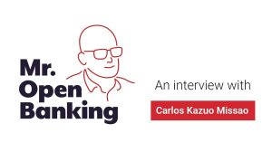 Mr. Open Banking interview with Carlos Kazuo Missao