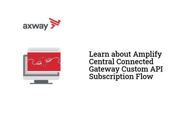 Amplify Central Connected Gateway Custom API Subscription Flow incident management