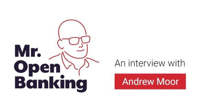 Mr. Open Banking speaks with Andrew Moor