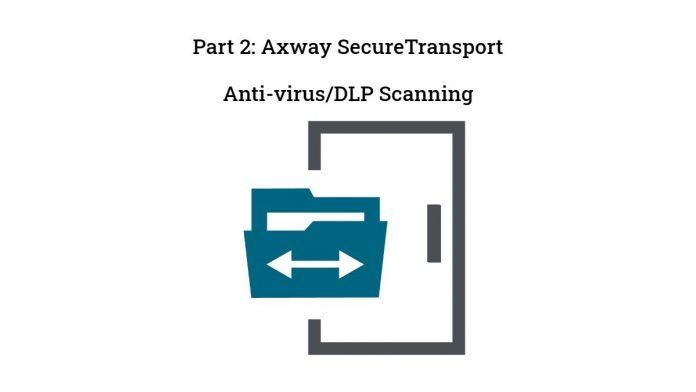 Axway SecureTransport Antivirus DLP Scanning Part 2
