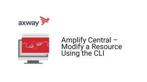 Amplify Central - Modify a Resource Using the CLI