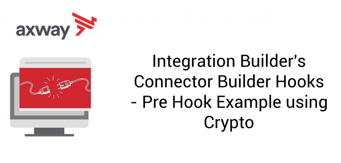 Integration Builder's Connector Builder Hooks - Pre Hook Example using Crypto