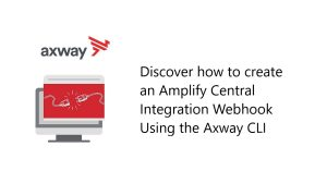 Create an Amplify Central Integration Webhook Using the Axway CLI