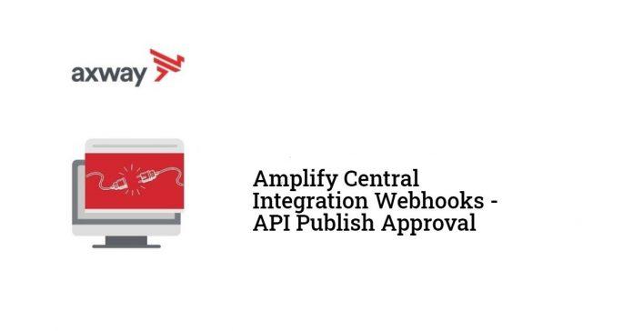 Amplify Central Integration Webhooks - API Publish Approval