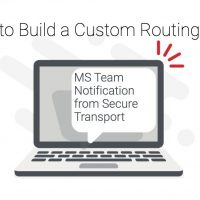 MS Team Notification from SecureTransport: A Step-by-Step Guide to build custom routing step