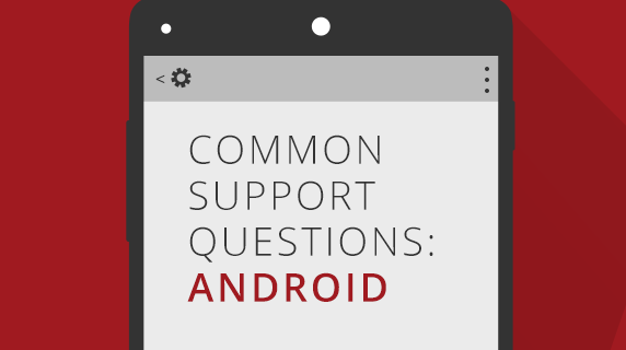 Common Support Questions: Android